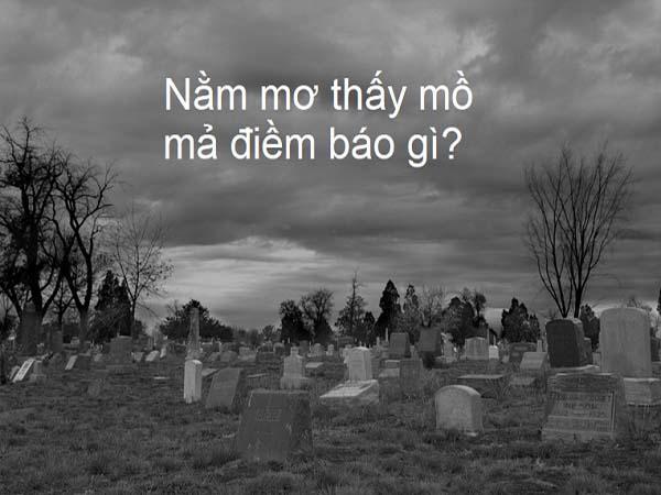 Ngủ mơ thấy mộ - Mộng mị thấy mộ đánh con gì ăn chắc